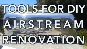 Tools for DIY Airstream Renovation